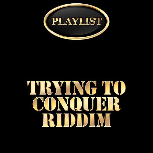 Trying to Conquer Riddim Playlist de Various Artists