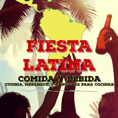 Fiesta Latina: Comida y Bebida - Cumbia, Merengue, Y Canciones para Cocinar de Various Artists