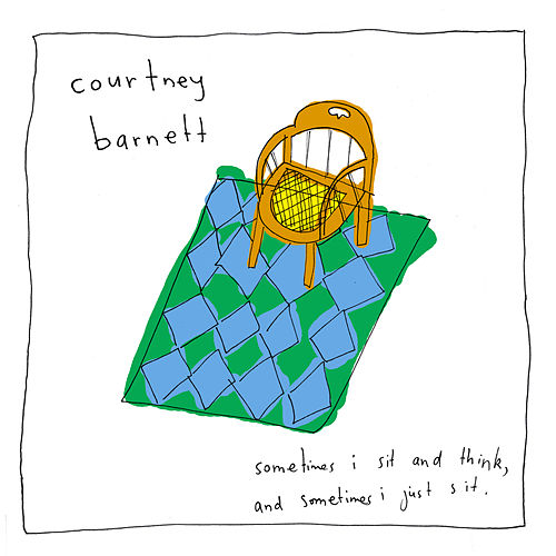 Sometimes I Sit and Think, And Sometimes I Just Sit by Courtney Barnett