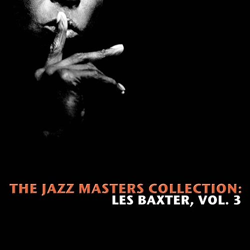 The Jazz Masters Collection: Les Baxter, Vol. 3 by Various Artists