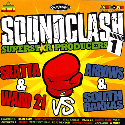 Soundclash Superstar Producers, Round 1: Skatta & Ward 21 Vs. Arrows & South Rakkas by Various Artists