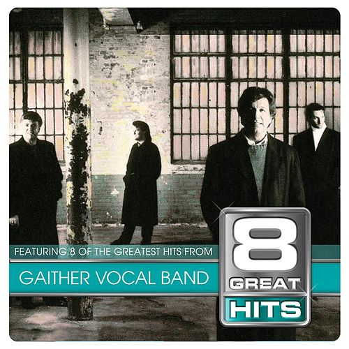 8 Great Hits Gaither Vocal by Gaither Vocal Band