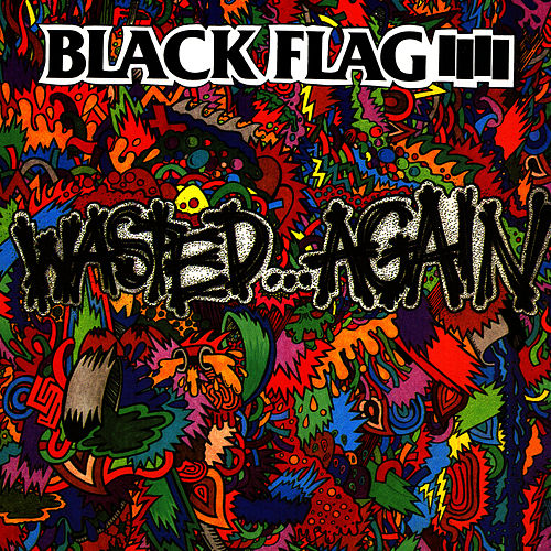 Wasted ... Again by Black Flag