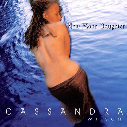 New Moon Daughter von Cassandra Wilson