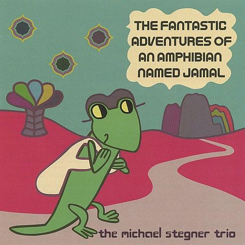 The Fantastic Adventures Of An Amphibian Named Jamal by Michael Stegner