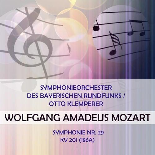 Symphonieorchester des Bayerischen Rundfunks / Otto Klemperer play: Wolfgang Amadeus Mozart: Symphonie Nr. 29, KV 201 (186a) von Symphonie-Orchester des Bayerischen Rundfunks