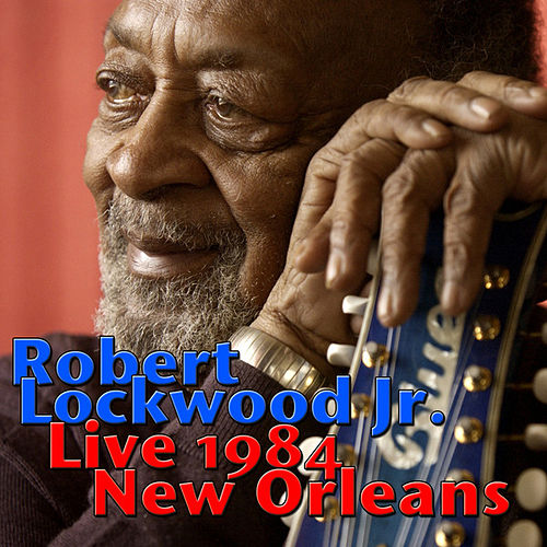Robert Lockwood Jr., Live 1984 New Orleans (Live) by Robert Lockwood  Jr.