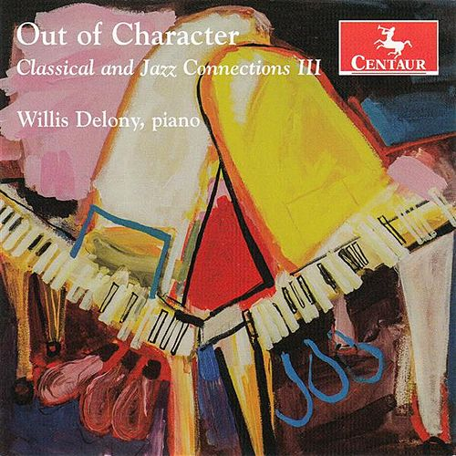 Out of Character: Classical & Jazz Connections: Vol. 3 by Willis Delony