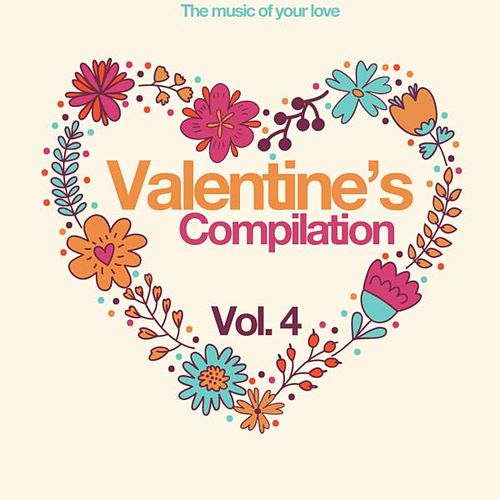 Valentine's Compilation Vol. 4 (The Music of Your Love) by Various Artists