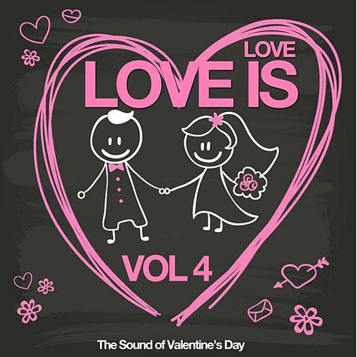 Love Is Vol. 4 (The Sound of Valentine's Day) by Various Artists