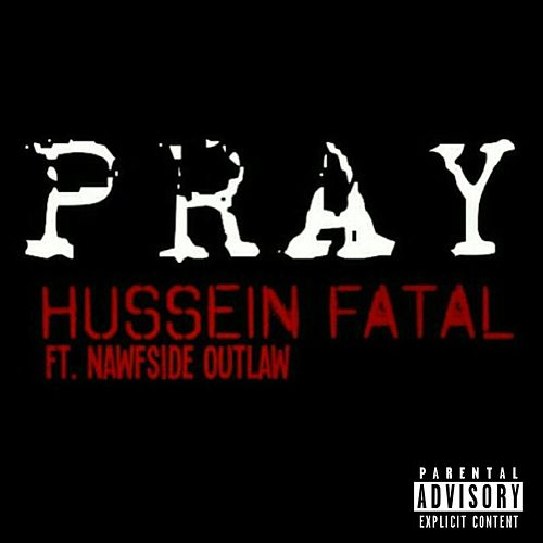 Pray (feat. Nawfside Outlaw) by Fatal Hussein