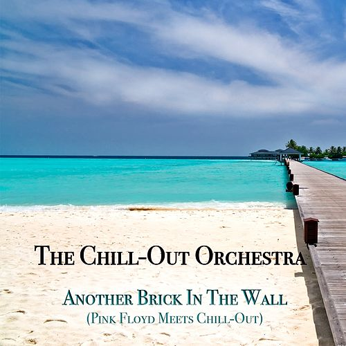 Another Brick in the Wall (Pink Floyd Meets Chill-Out) von The Chill-Out Orchestra