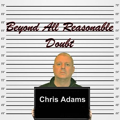 Beyond All Reasonable Doubt by Chris Adams