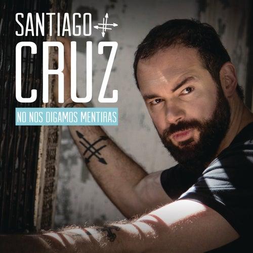 No Nos Digamos Mentiras de Santiago Cruz