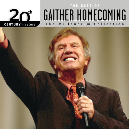 20th Century Masters - The Millennium Collection: The Best Of Gaither Homecoming (Live) by Various Artists