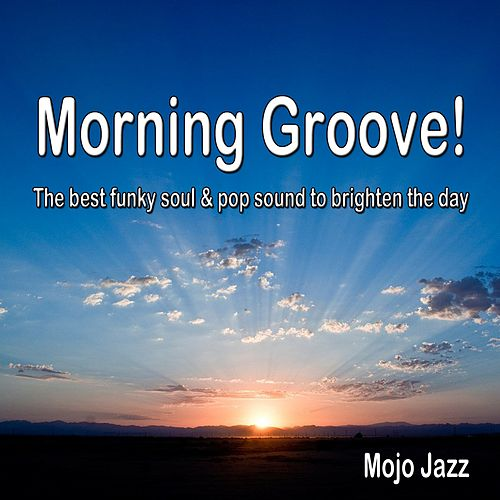 Morning Groove! The Best Funky Soul & Pop Sound to Brighten the Day (Mojo Jazz) de Various Artists