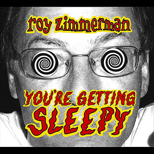You're Getting Sleepy by Roy Zimmerman
