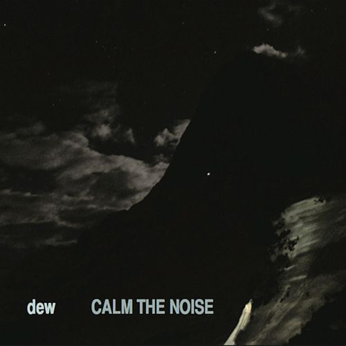 Calm the Noise by Dew