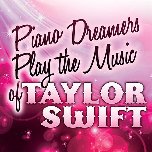 Piano Dreamers Play the Music of Taylor Swift de Piano Dreamers