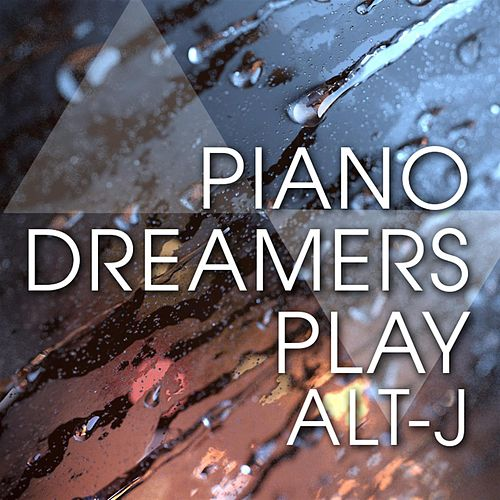 Piano Dreamers Play Alt-J von Piano Dreamers