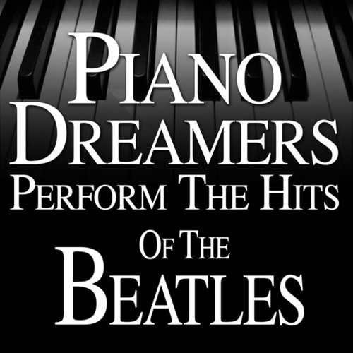 Piano Dreamers Perform the Hits of The Beatles von Piano Dreamers