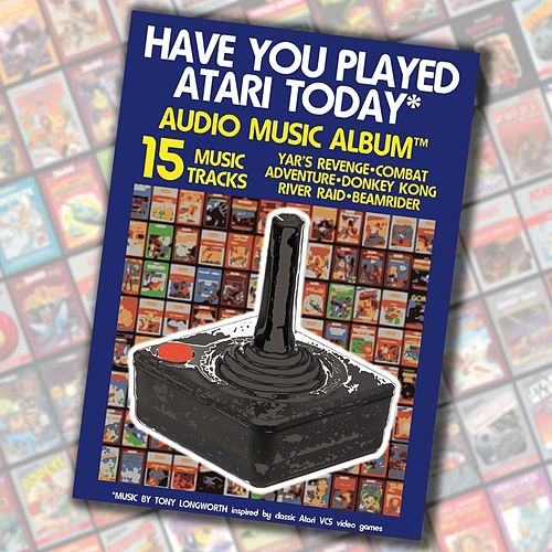 Have You Played Atari Today? by Tony Longworth