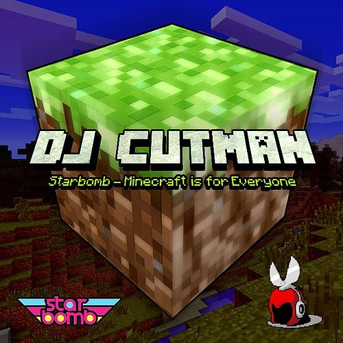 Minecraft Is for Everyone (DJ Cutman Remix) by Starbomb