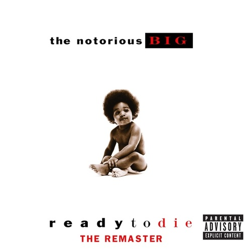 Ready to Die (The Remaster; 2015 Remaster) by The Notorious B.I.G.