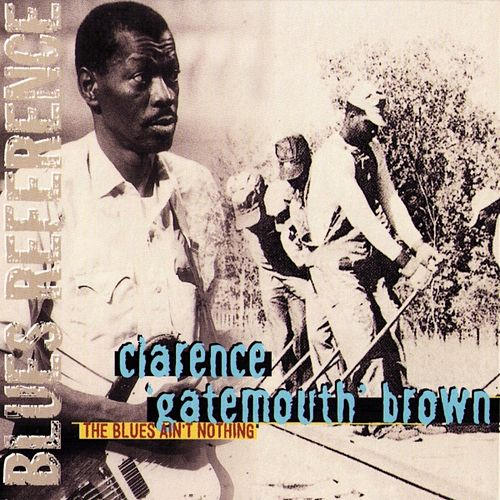The Blues Ain't Nothin' by Clarence 'Gatemouth' Brown