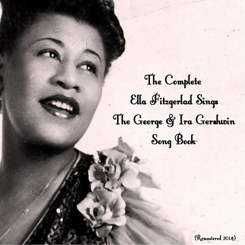 The Complete Ella Fitzgerald Sings the George & Ira Gershwin Song Book (Remastered 2014) von Ella Fitzgerald