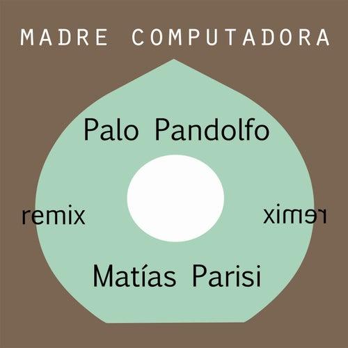Madre Computadora Remixes de Palo Pandolfo