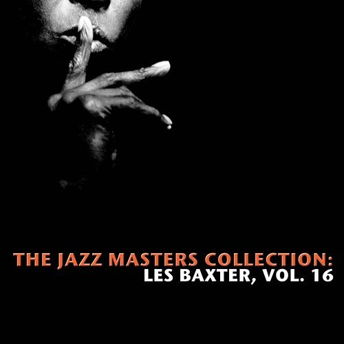 The Jazz Masters Collection: Les Baxter, Vol. 16 de Various Artists