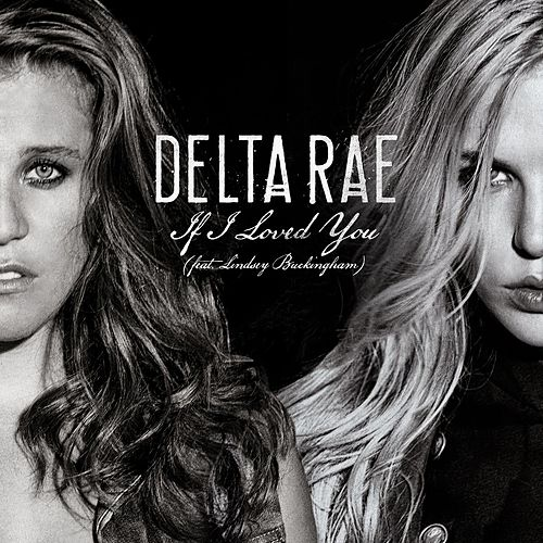 If I Loved You (feat. Lindsey Buckingham) by Delta Rae