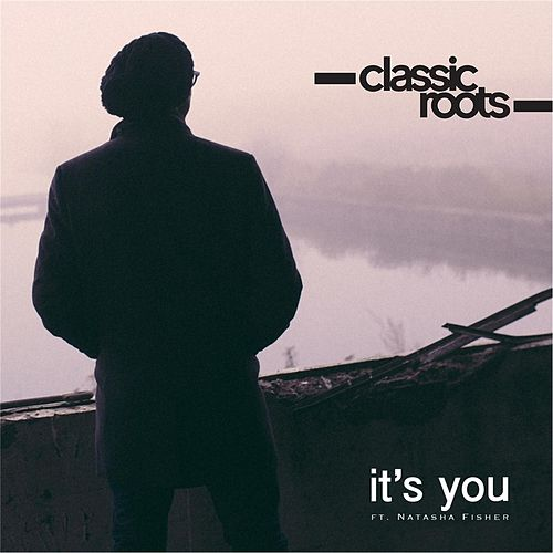 It's You (feat. Natasha Fisher) by Classic Roots