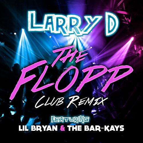 The Flopp (Club Remix) [feat. Lil Bryan & The Bar-Kays] - Single by Larry D