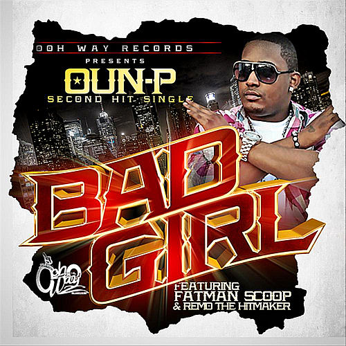 Bad Girl (feat. Fatman Scoop & Remo the Hitmaker) von Oun-P