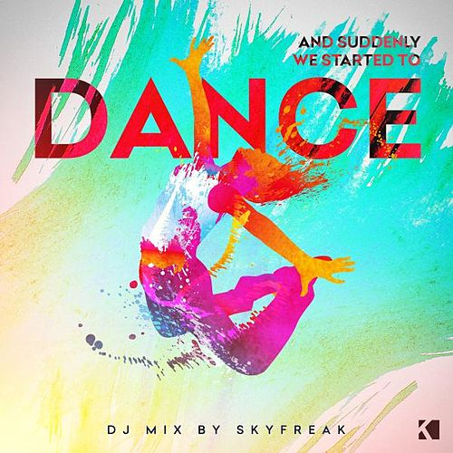 And Suddenly We Started to Dance (Mixed By Skyfreak) von Various Artists