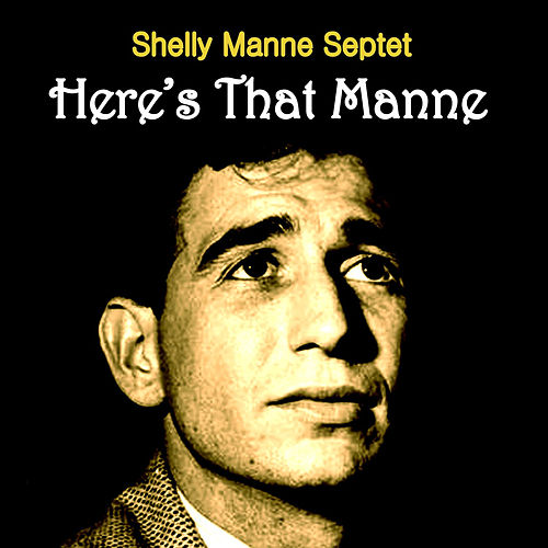 Here's That Manne by Shelly Manne