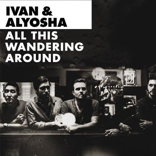 All This Wandering Around by Ivan & Alyosha