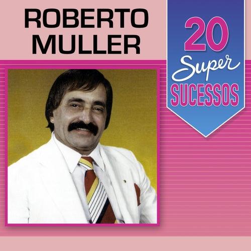 20 Super Sucessos: Roberto Muller de Roberto Muller