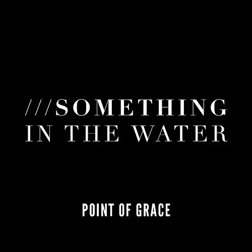 Something In The Water by Point of Grace