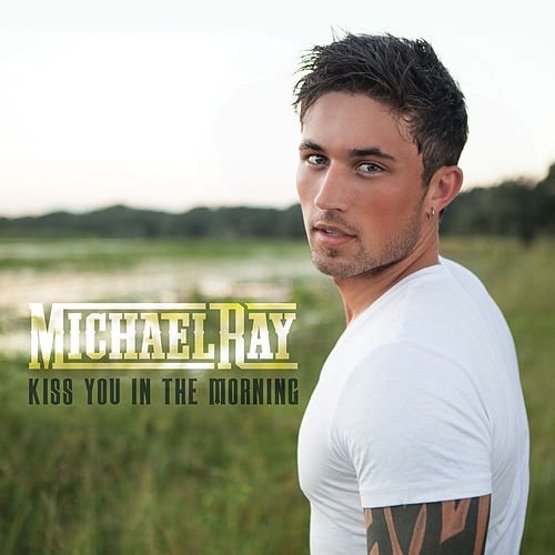 Kiss You In The Morning von Michael Ray