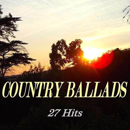 Country Ballads (27 Hits) by Various Artists