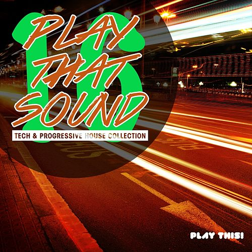 Play That Sound - Tech & Progressive House Collection, Vol. 16 de Various Artists