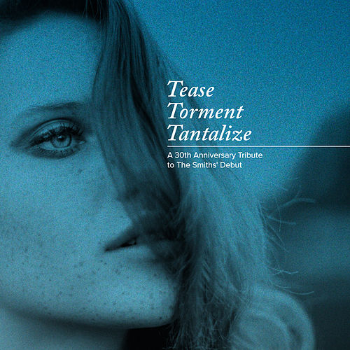 Tease Torment Tantalize: A 30th Anniversary Tribute to the Smiths' Debut by Various Artists
