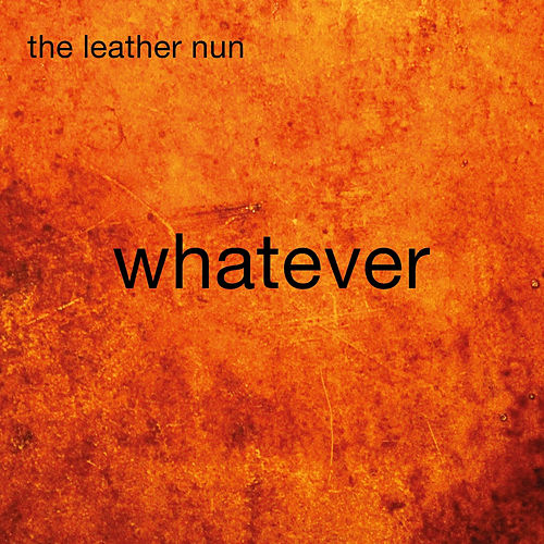 Whatever by Leather Nun