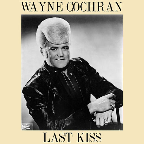 Last Kiss by Wayne Cochran