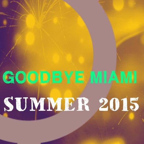 Goodbye Miami Summer 2015 (125 Essential Top Dance Hits EDM for DJ) de Various Artists