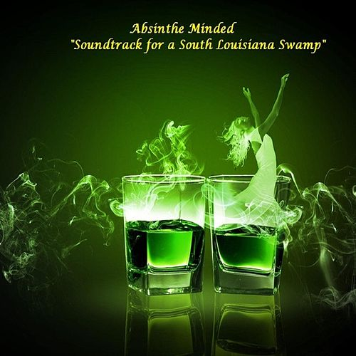 Absinthe Minded 'Soundtrack for a Louisiana Swamp' de Absinthe Minded