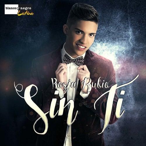 Sin Ti by Borja Rubio